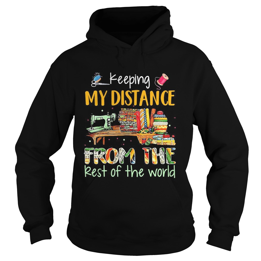 Keeping My Distance From The Rest Of The World Sewing Machine Fabric Color  Hoodie