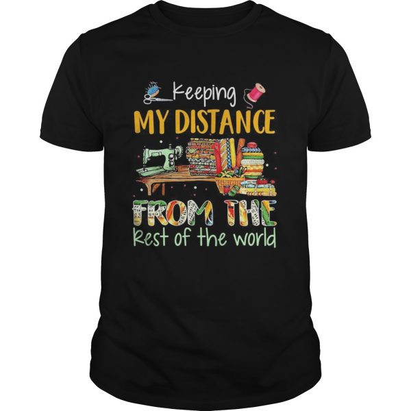 Keeping My Distance From The Rest Of The World Sewing Machine Fabric Color shirt