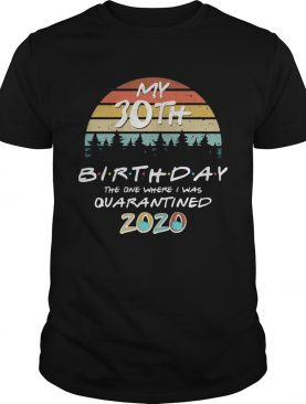 My 30th birthday the one where I was quarantined 2020 mask vintage shirt