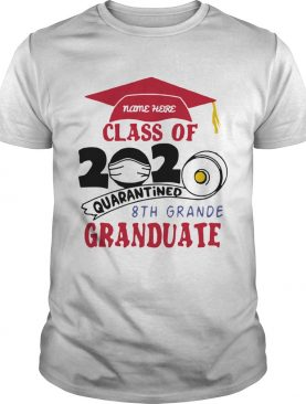 Name Here Class Of 2020 Quarantined 8th Grande Graduate Red shirt