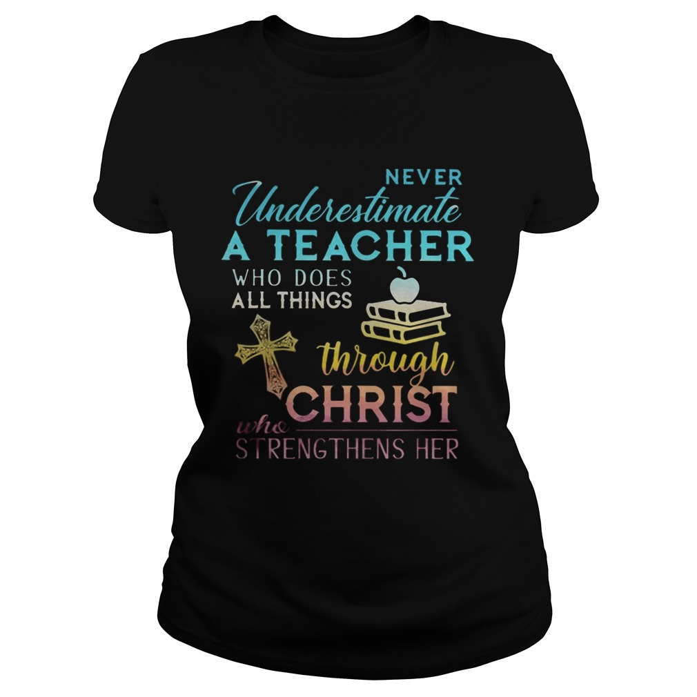 Never Underestimate A Teacher Who Does All Things Through Christ Who Strengthens Her Cross  Classic Ladies