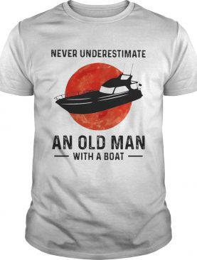 Never underestimate an old man with a boat sunset shirt