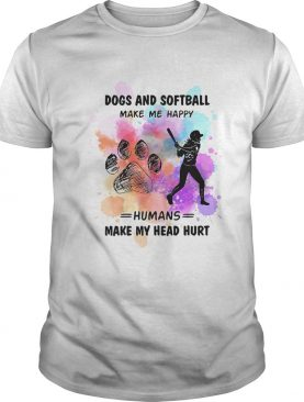 Paw dogs and softball make me happy humans make my head shirt