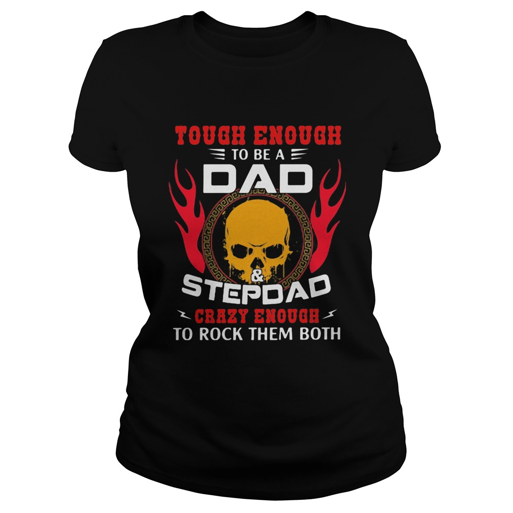 Skull tough enough to be a dad and stepdad  Classic Ladies