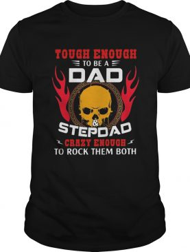 Skull tough enough to be a dad and stepdad shirt
