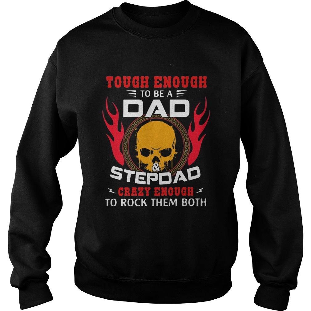 Skull tough enough to be a dad and stepdad  Sweatshirt