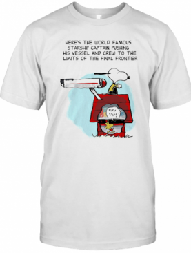 Snoopy Home Here'S The World Famous Starship Captain Pushing His Vessel And Crew To The Limits Of The Final Frontier T-Shirt