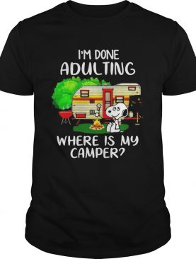 Snoopy im done adulting where is my camper fire shirt