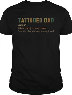 Tattooed Dad Like A Dad Just Way Cooler shirt