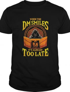 When the Dm Smiles its already too late shirt