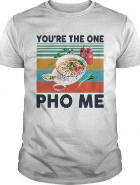 Youre The One Pho Me Vintage shirt