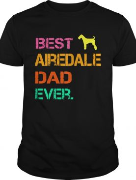 Best Airedale Dad Ever shirt