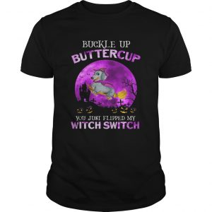 Buckle Up Buttercup You Just Flipped My Witch Switch Dachshund Halloween shirt
