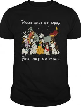 Dogs make me happy you not so much black shirt