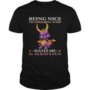 Dragon Being Nice To Someone Who Hates Me Is Always Fun shirt