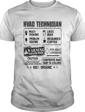 Hvac technician warning sarcasm inside caution contents may vary in color 100 percent organic shirt