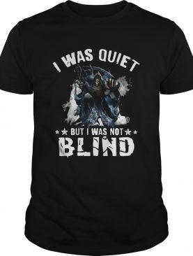 I Was Quiet But I Was Not Blind Mort shirt
