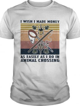 I wish I made money as easily as I do in animal crossing vintage retro shirt