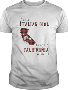 Just an Italian girl living in a California world shirt