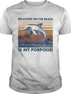 Relaxing on the beach is my porpoise vintage retro shirt