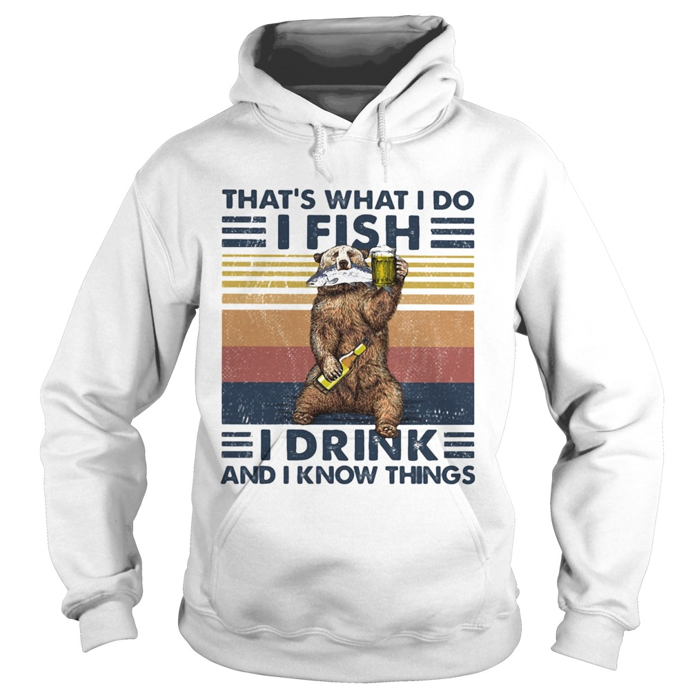 Thats What I Do I Fish I Drink And I Know Things Beer Vintage Retro Hoodie