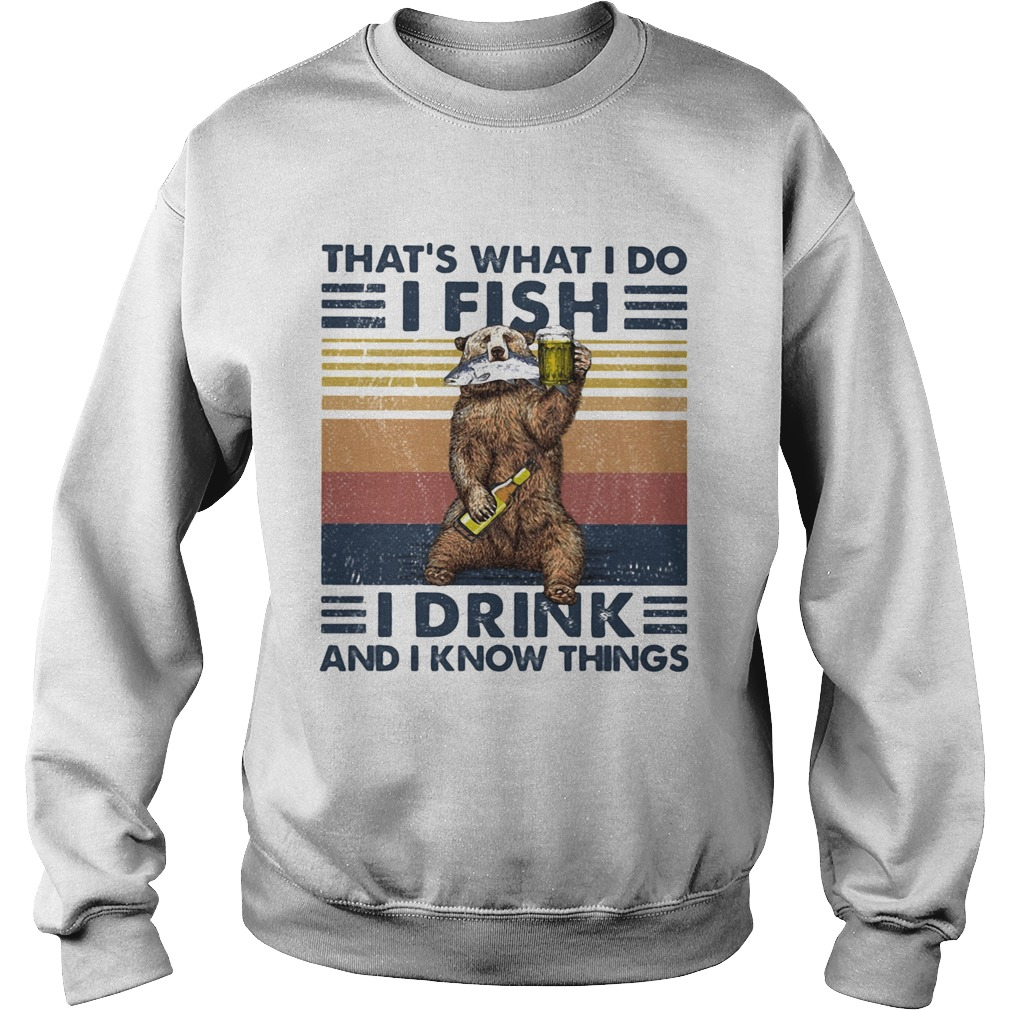 Thats What I Do I Fish I Drink And I Know Things Beer Vintage Retro Sweatshirt
