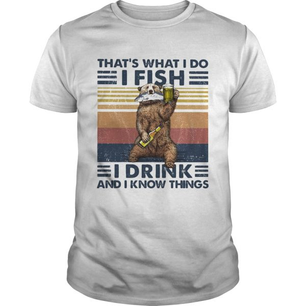 Thats What I Do I Fish I Drink And I Know Things Beer Vintage Retro shirt