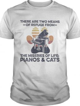There are two means of refuge from the miseries of life pianos and cats paw shirt