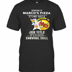 Unicorn Working At Marco'S Pizza It'S Not Just A Job Title It'S A 2020 Survival Skill T-Shirt