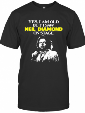 Yes I Am Old But I Saw Neil Diamond On Stage Art T-Shirt