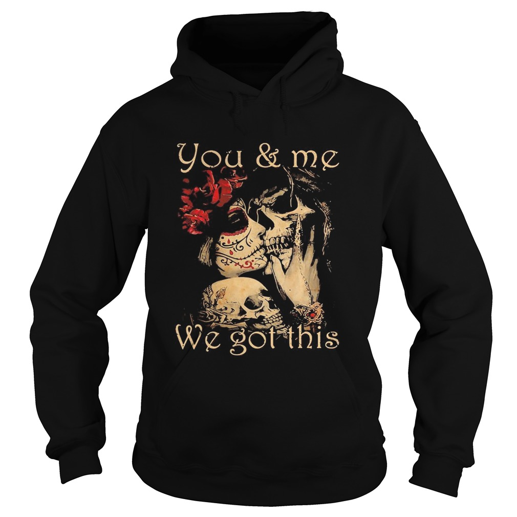 You and me we go this skull girl boy flower  Hoodie