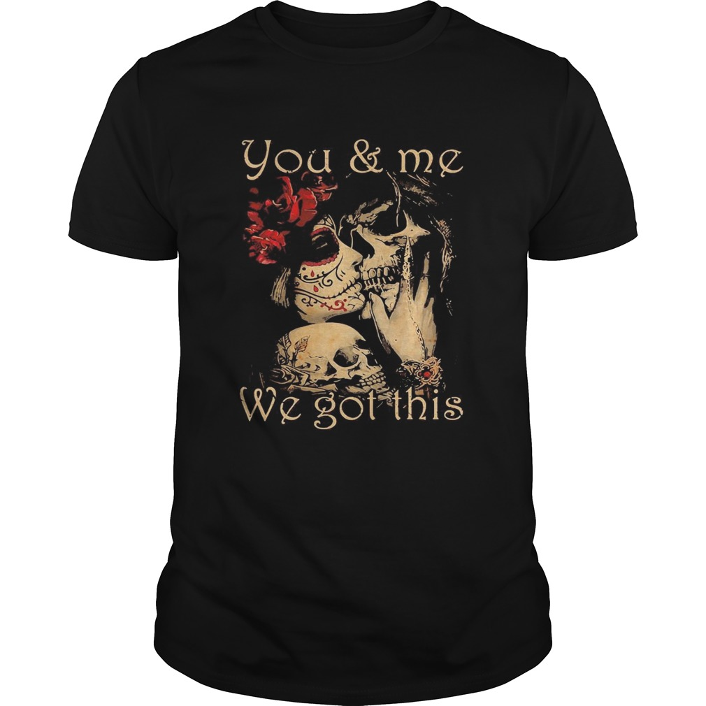 You and me we go this skull girl boy flower  Unisex