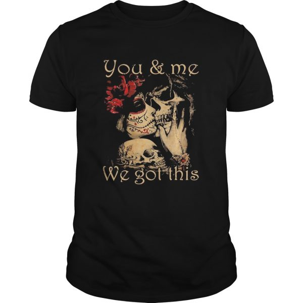 You and me we go this skull girl boy flower shirt