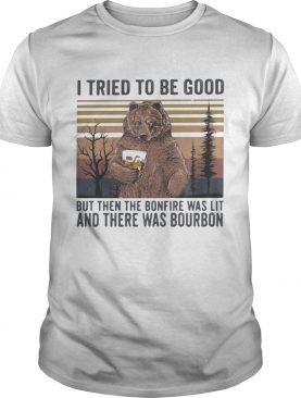 Bear i tried to be good but then the bonfire was lit and there was bourbon vintage retro shirt