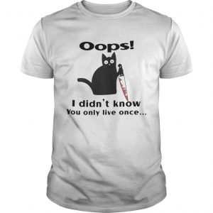 Black Cat Oops I Didnt Know You Only Live Once shirt