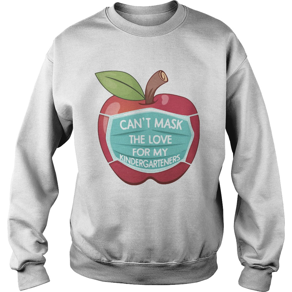 Cant Mask The Love For My Kindergarteners Apple  Sweatshirt