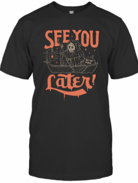Death See You Later Halloween T-Shirt