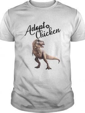 Dinosaur Trex Adopt Chicken shirt