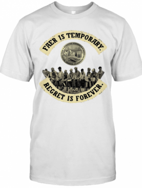 Fear Is Temporary Regret Is Forever T-Shirt