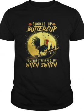 Halloween Chicken Buckle up buttercup you just flipped my witch switch shirt