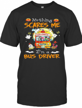 Halloween Horror Characters Nothing Scares Me I'M A Bus Driver T-Shirt