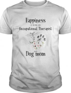 Happiness is being an occupational therapist and paw dog mom flowers shirt