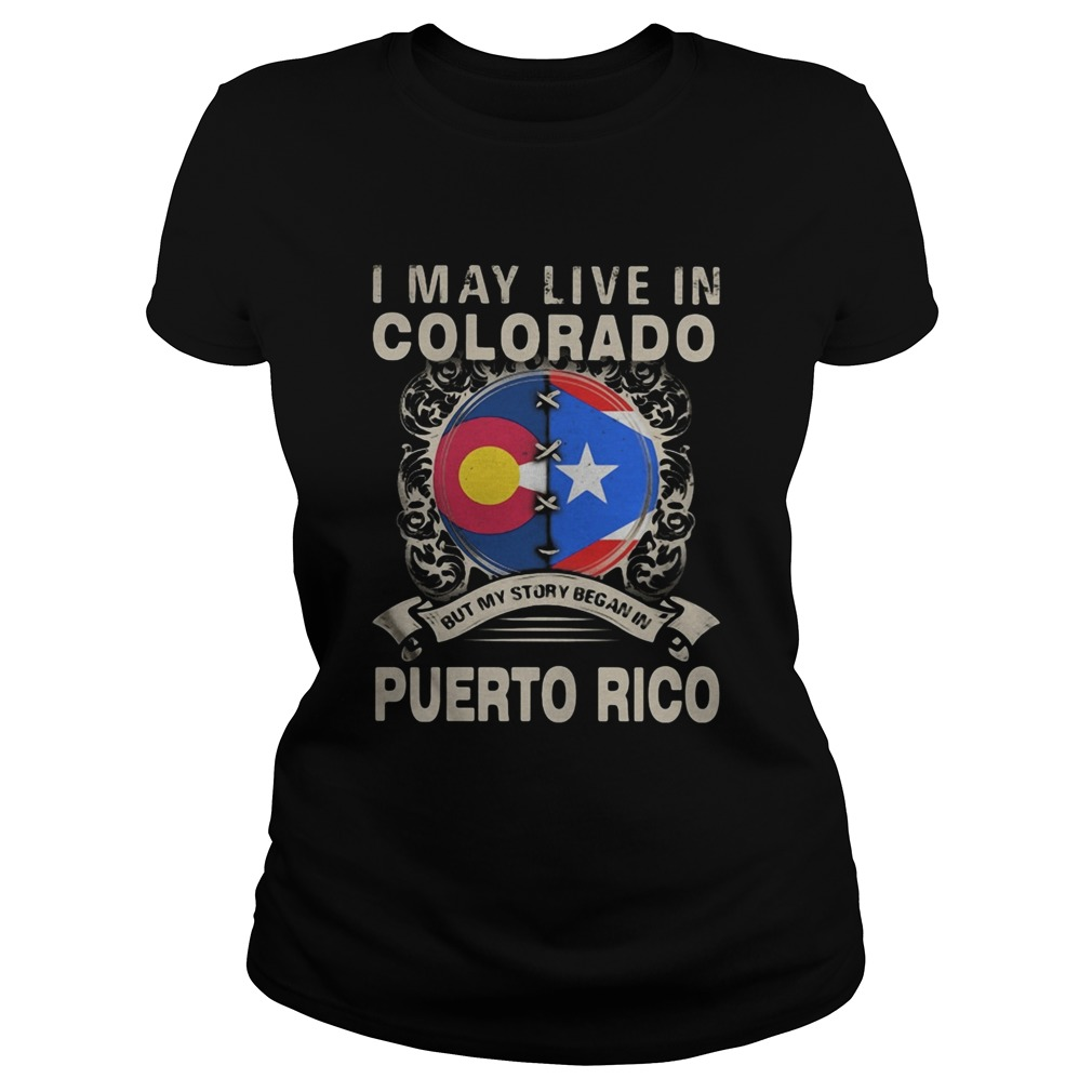I MAY LIVE IN COLORADO BUT MY STORY BEGAN IN PUERTO RICO FLAG  Classic Ladies