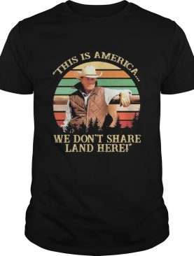 John dutton this is america we dont share land here vintage retro shirt