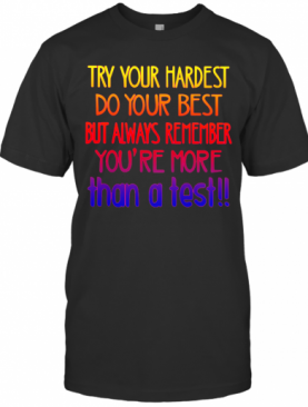 Lovely Try Your Hardest Do Your Best But Always Remember You'Re More Than A Test T-Shirt
