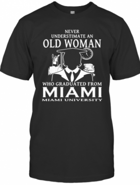 Never Underestimate An Old Woman Who Graduated From Miami University T-Shirt