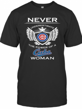 Never Underestimate The Power Of A Cubs Woman T-Shirt