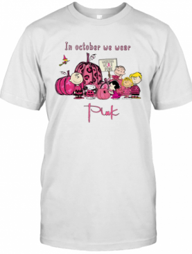 Peanuts Character In October We Wear Pink T-Shirt