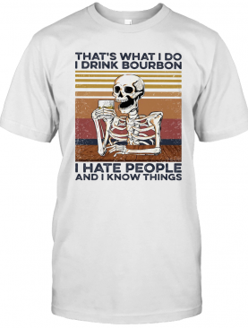 Skeleton That'S What I Do I Drink Bourbon I Hate People And I Know Things Vintage Retro T-Shirt