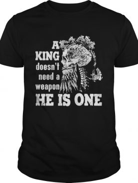 Skull A king doesnt need a weapon he is one shirt